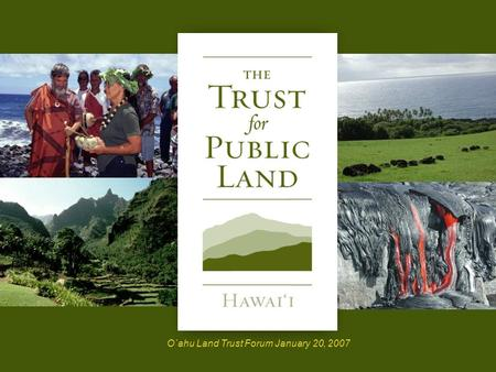 HR A 1 © Copyright 2004 The Trust for Public Land O`ahu Land Trust Forum January 20, 2007.
