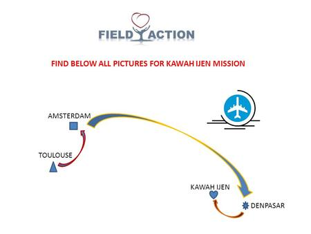 FIND BELOW ALL PICTURES FOR KAWAH IJEN MISSION TOULOUSE DENPASAR AMSTERDAM KAWAH IJEN.