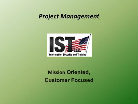 1 Project Management Mission Oriented, Customer Focused.