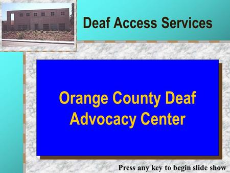 Deaf Access Services Your Logo Here Orange County Deaf Advocacy Center Press any key to begin slide show.
