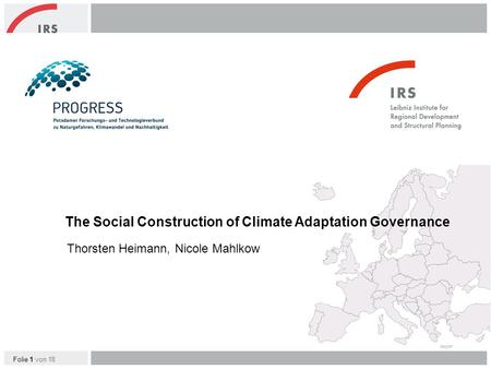 Folie 1 von 18 Thorsten Heimann, Nicole Mahlkow The Social Construction of Climate Adaptation Governance.
