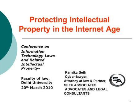1 Protecting Intellectual Property in the Internet Age Conference on Information Technology Laws and Related Intellectual Property- Faculty of law, Delhi.