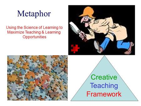Metaphor Creative Teaching Framework Using the Science of Learning to Maximize Teaching & Learning Opportunities.