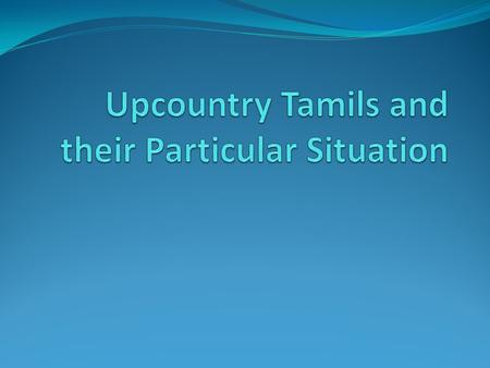 INTRODUCTION The plantation Tamils living Sri Lanka is one of the most oppressed communities in the world They were treated like sub-humans by the Sinhalese.
