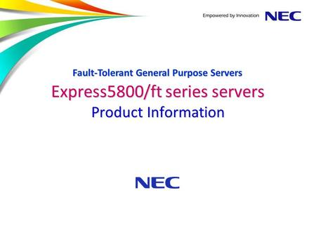 Express5800/ft series servers Product Information Fault-Tolerant General Purpose Servers.