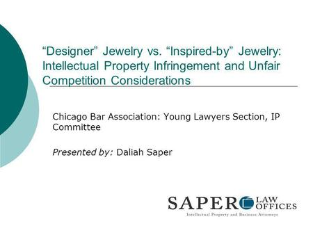Designer Jewelry vs. Inspired-by Jewelry: Intellectual Property Infringement and Unfair Competition Considerations Chicago Bar Association: Young Lawyers.