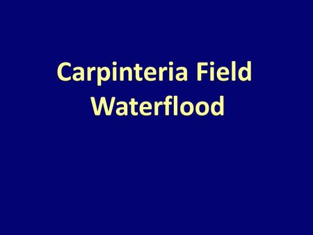 Carpinteria Field Waterflood. Agenda Objective Phillips injection results Geologic aspects of waterflood Injection water supply o Quantity o Quality Water.