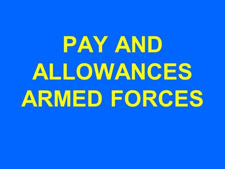 PAY AND ALLOWANCES ARMED FORCES. PAY STRUCTURE Sl. No. RankPay Band Pay ScaleGrade Pay MSP (Rs) 1.Lt/SLt/FOffPB-315600-3910054006000 2.Capt/Lt/Ft LtPB-315600-3910061006000.