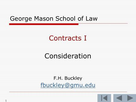 1 George Mason School of Law Contracts I Consideration F.H. Buckley