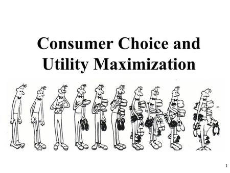 Consumer Choice and Utility Maximization 1. The Law of Diminishing ADDITIONAL SATISFACTION 2.