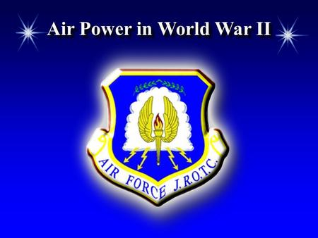 Air Power in World War II. Chapter 4, Lesson 2 OverviewOverview The role air power played in World War II and its significance How air power was developed.