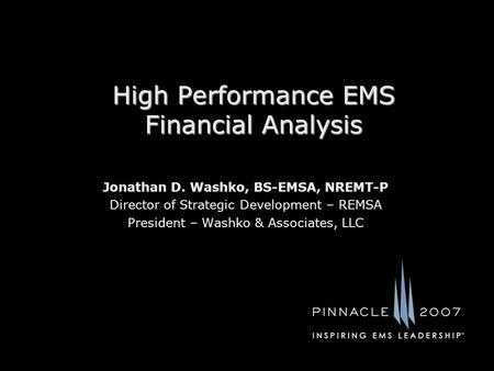 High Performance EMS Financial Analysis Jonathan D. Washko, BS-EMSA, NREMT-P Director of Strategic Development – REMSA President – Washko & Associates,