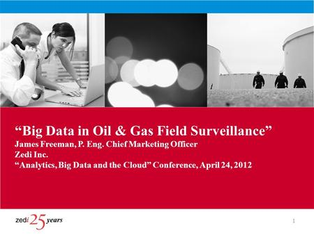 """Big Data in Oil & Gas Field Surveillance"" James Freeman, P. Eng"