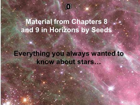 Everything you always wanted to know about stars… Material from Chapters 8 and 9 in Horizons by Seeds 0.