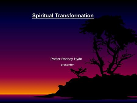 Spiritual Transformation Pastor Rodney Hyde presenter.