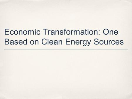 Economic Transformation: One Based on Clean Energy Sources.