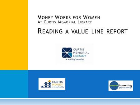 M ONEY W ORKS FOR W OMEN A T C URTIS M EMORIAL L IBRARY R EADING A VALUE LINE REPORT.