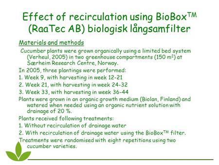 Effect of recirculation using BioBox TM (RaaTec AB) biologisk långsamfilter Materials and methods Cucumber plants were grown organically using a limited.