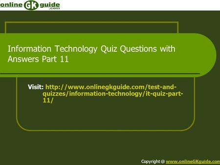 Information Technology Quiz Questions with Answers Part 11 Visit:  quizzes/information-technology/it-quiz-part- 11/