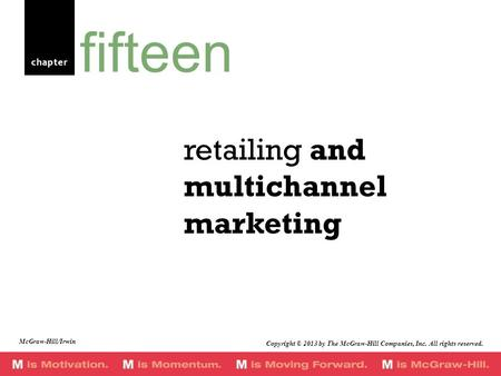 Chapter retailing and multichannel marketing fifteen Copyright © 2013 by The McGraw-Hill Companies, Inc. All rights reserved. McGraw-Hill/Irwin.