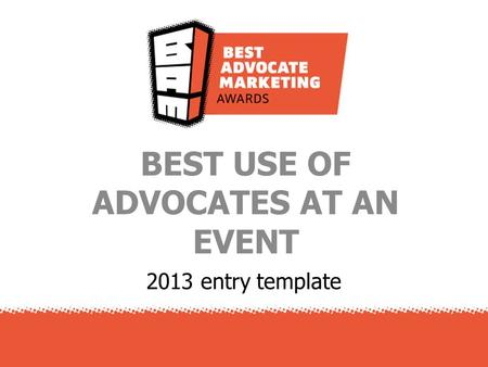 2013 entry template BEST USE OF ADVOCATES AT AN EVENT.