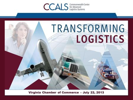 Virginia Chamber of Commerce – July 22, 2013. Background Virginia is a hub of logistics Fort Lee is the home of the Army Logistics University Fort Belvoir.