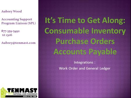 Integrations : Work Order and General Ledger Aubrey Wood Accounting Support Program Liaison (SPL) 877-359-5492 xt 1306