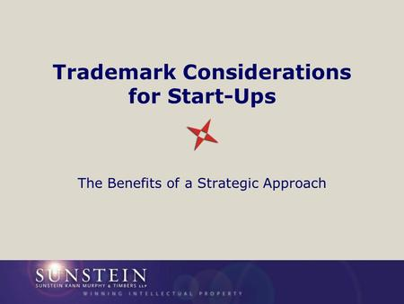 Trademark Considerations for Start-Ups The Benefits of a Strategic Approach.