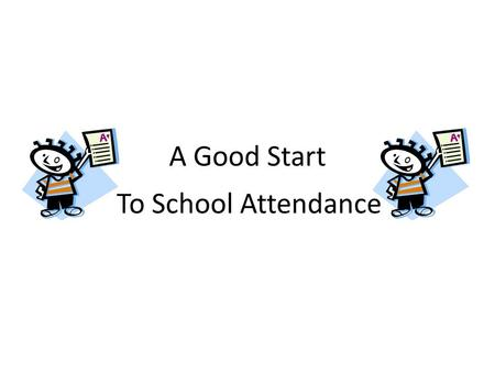 A Good Start To School Attendance. Why Do We Go To School? To Learn To Enjoy And Achieve Be With Friends Of All Ages To Work Together With Everyone To.