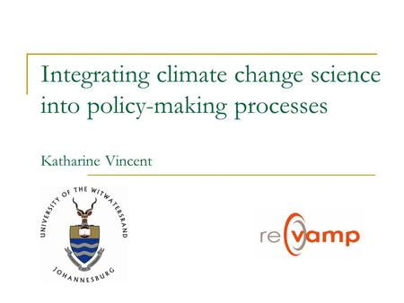 Integrating climate change science into policy-making processes Katharine Vincent.