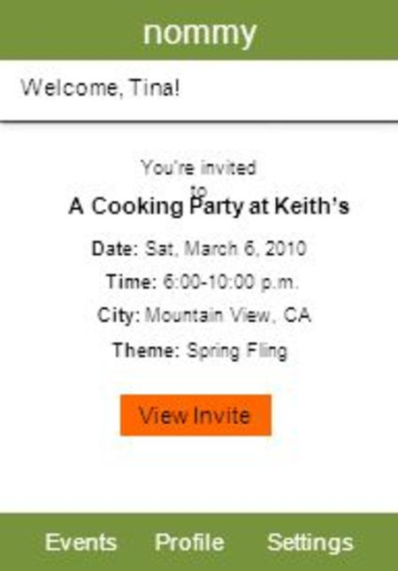 Nommy EventsProfileSettings Welcome, Tina! Youre invited to A Cooking Party at Keiths Date: Sat, March 6, 2010 Time: 6:00-10:00 p.m. City: Mountain View,