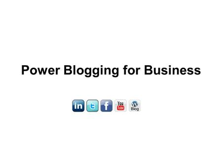 Power Blogging for Business. Why does my business need a blog? Social Media is not any different than traditional media. It is the Second Internet. If.