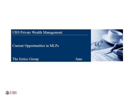 Zak Brown UBS Private Wealth Management Current Opportunities in MLPs The Errico Group June 2012.