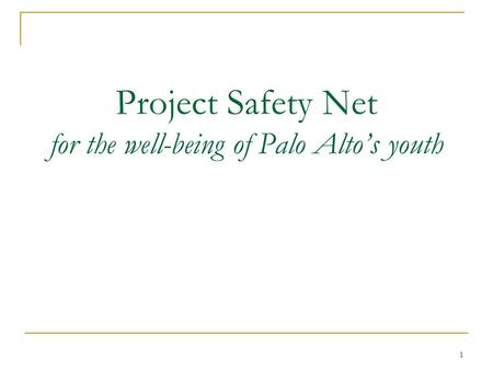 1 Project Safety Net for the well-being of Palo Altos youth.
