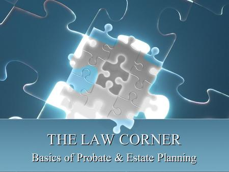THE LAW CORNER Basics of Probate & Estate Planning.