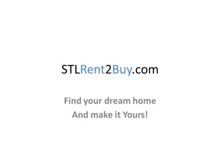 STLRent2Buy.com Find your dream home And make it Yours!