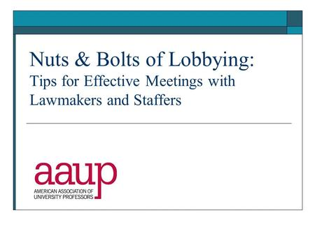 Nuts & Bolts of Lobbying: Tips for Effective Meetings with Lawmakers and Staffers.