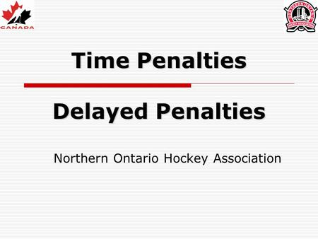 Time Penalties Delayed Penalties Northern Ontario Hockey Association.