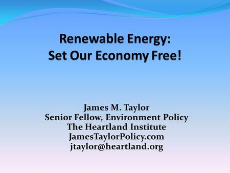 James M. Taylor Senior Fellow, Environment Policy The Heartland Institute JamesTaylorPolicy.com