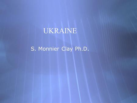 UKRAINE S. Monnier Clay Ph.D.. Ukraine is the largest European country.
