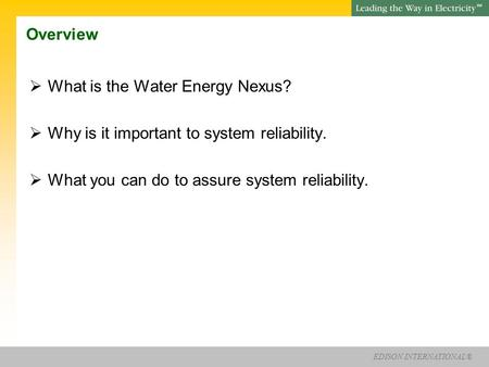 EDISON INTERNATIONAL® SM Water Energy Nexus Charley Wilson Urban Water Institute February 21, 2013.