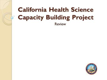California Health Science Capacity Building Project Review.