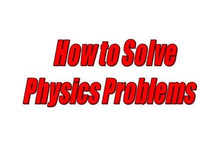 How to Solve Physics Problems.