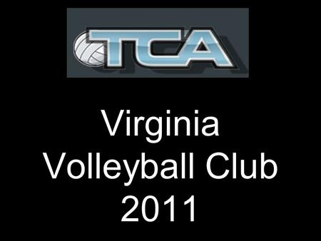 Virginia Volleyball Club 2011. Welcome….. Thanks for attending!
