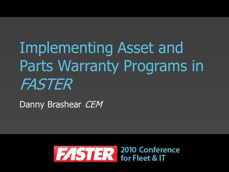 Implementing Asset and Parts Warranty Programs in FASTER Danny Brashear CEM.