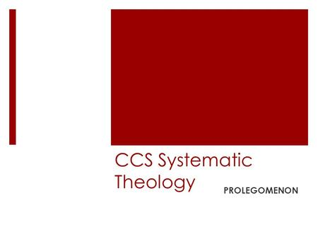 CCS Systematic Theology PROLEGOMENON. Why do Theology? THEOLOGY IS THE STUDY OF GOD THE ONLY GOD THERE IS, IS THE ONE – WHO IS Yahweh is His given name.