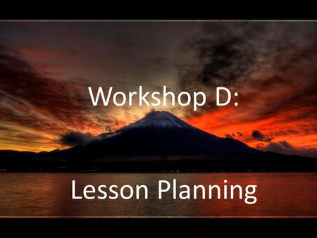 Workshop D: Lesson Planning