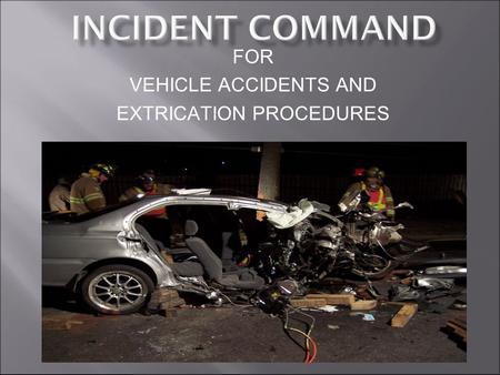 FOR VEHICLE ACCIDENTS AND EXTRICATION PROCEDURES.