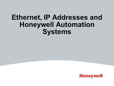 Ethernet, IP Addresses and Honeywell Automation Systems.
