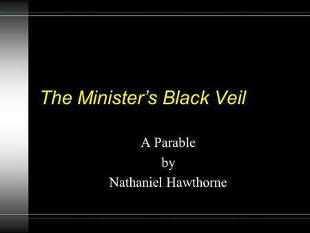 The Ministers Black Veil A Parable by Nathaniel Hawthorne.